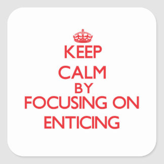 Keep Calm by focusing on ENTICING Square Sticker