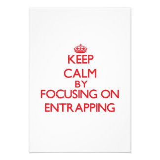 Keep Calm by focusing on ENTRAPPING Invitation