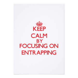Keep Calm by focusing on ENTRAPPING Card