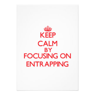 Keep Calm by focusing on ENTRAPPING Announcements
