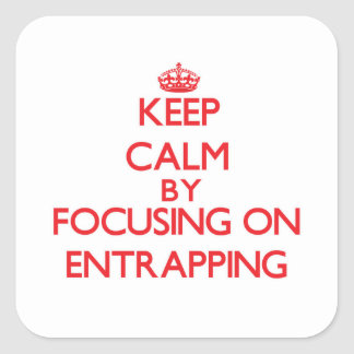 Keep Calm by focusing on ENTRAPPING Square Sticker
