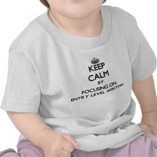 Keep calm by focusing on Entry Level Writing Tshirts
