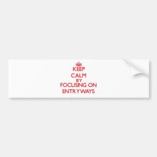 Keep Calm by focusing on ENTRYWAYS Bumper Sticker