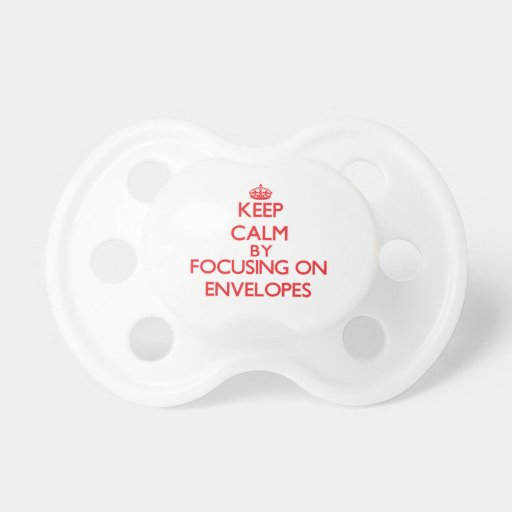 Keep Calm by focusing on ENVELOPES Pacifier