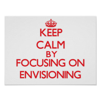 Keep Calm by focusing on ENVISIONING Posters