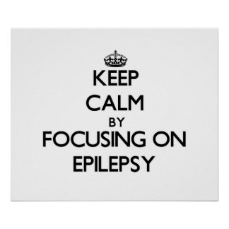 Keep Calm by focusing on EPILEPSY Posters