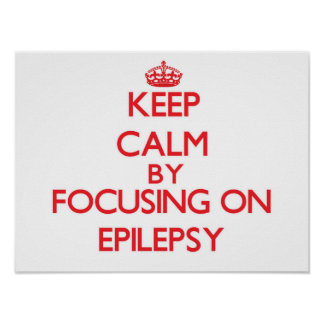 Keep Calm by focusing on EPILEPSY Print