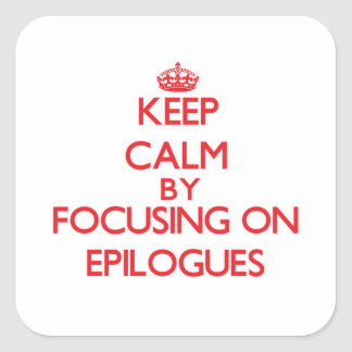 Keep Calm by focusing on EPILOGUES Stickers