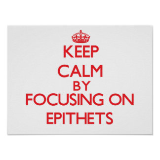 Keep Calm by focusing on EPITHETS Print
