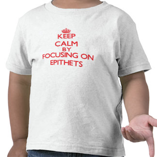Keep Calm by focusing on EPITHETS Tee Shirts