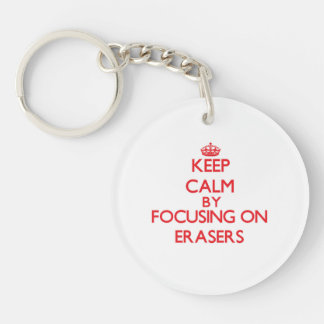 Keep Calm by focusing on ERASERS Key Chains