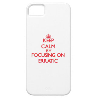 Keep Calm by focusing on ERRATIC iPhone 5 Cases