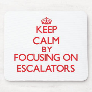 Keep Calm by focusing on ESCALATORS Mousepad