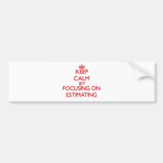 Keep Calm by focusing on ESTIMATING Bumper Stickers