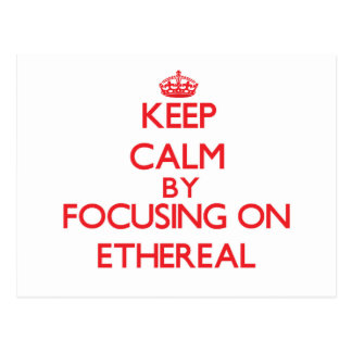 Keep Calm by focusing on ETHEREAL Postcards