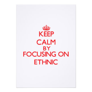 Keep Calm by focusing on ETHNIC Invite