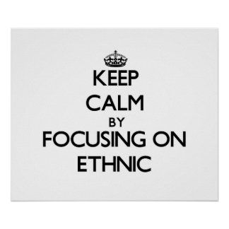 Keep Calm by focusing on ETHNIC Print