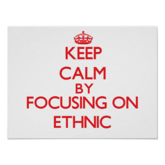 Keep Calm by focusing on ETHNIC Poster