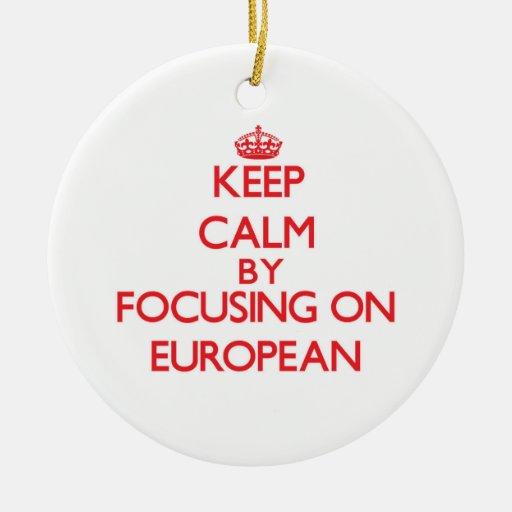 Keep Calm by focusing on EUROPEAN Christmas Ornaments