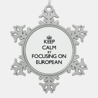Keep Calm by focusing on EUROPEAN Ornaments