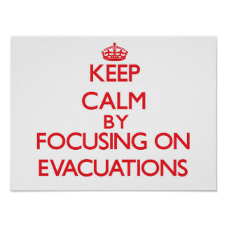 Keep Calm by focusing on EVACUATIONS Print