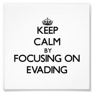 Keep Calm by focusing on EVADING Art Photo