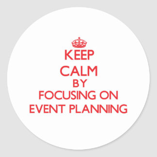 Keep Calm by focusing on EVENT PLANNING Sticker