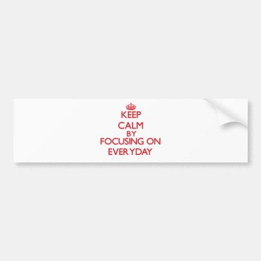 Keep Calm by focusing on EVERYDAY Bumper Sticker