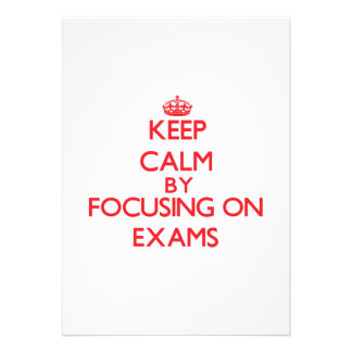 Keep Calm by focusing on EXAMS Personalized Invite