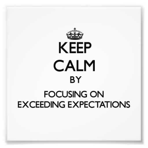 Keep Calm by focusing on EXCEEDING EXPECTATIONS Photo Print