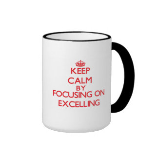 Keep Calm by focusing on EXCELLING Mug