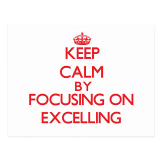 Keep Calm by focusing on EXCELLING Postcard
