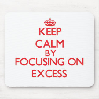 Keep Calm by focusing on EXCESS Mousepad