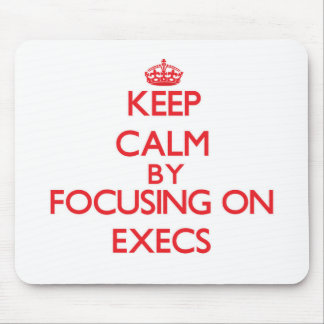 Keep Calm by focusing on EXECS Mouse Pads