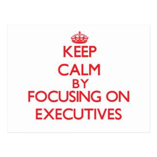 Keep Calm by focusing on EXECUTIVES Postcard