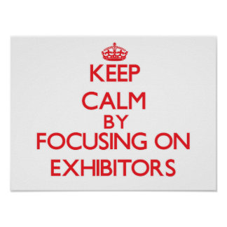 Keep Calm by focusing on EXHIBITORS Posters