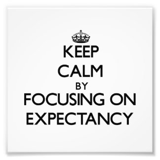 Keep Calm by focusing on EXPECTANCY Photo Print
