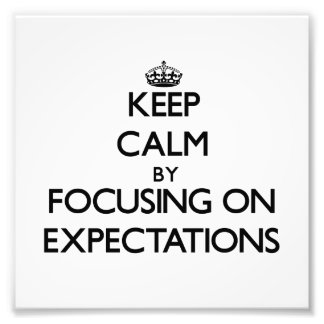 Keep Calm by focusing on EXPECTATIONS Art Photo