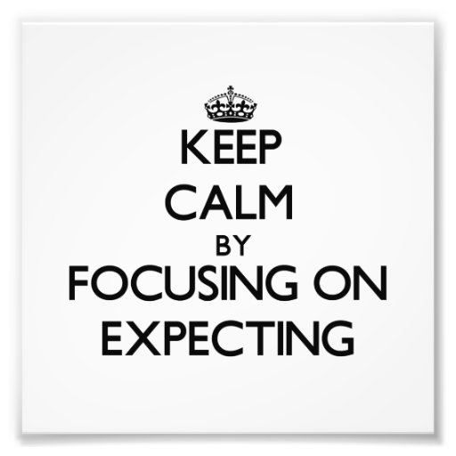 Keep Calm by focusing on EXPECTING Photographic Print