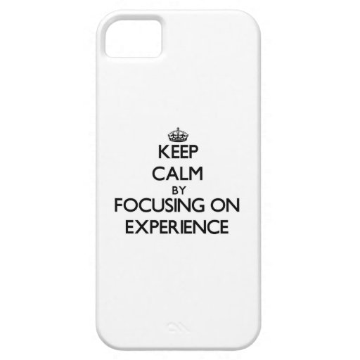 Keep Calm by focusing on EXPERIENCE iPhone 5/5S Cover