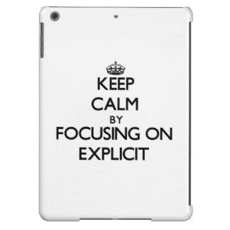 Keep Calm by focusing on EXPLICIT iPad Air Case
