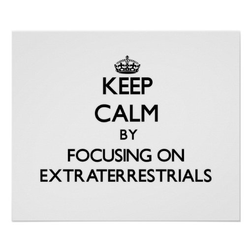 Keep Calm by focusing on EXTRATERRESTRIALS Poster