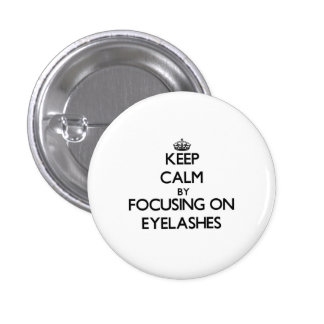 Keep Calm by focusing on EYELASHES Buttons