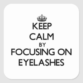 Keep Calm by focusing on EYELASHES Square Stickers