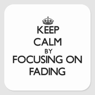 Keep Calm by focusing on Fading Square Sticker