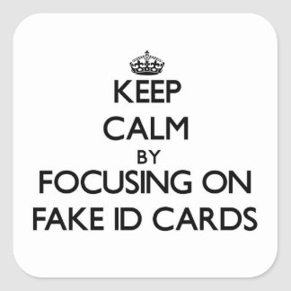 Keep Calm by focusing on Fake Id Cards Square Sticker