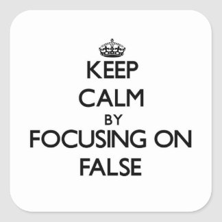 Keep Calm by focusing on False Square Sticker