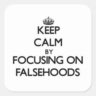 Keep Calm by focusing on Falsehoods Square Sticker