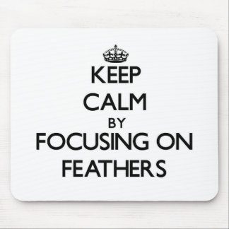 Keep Calm by focusing on Feathers Mouse Pad