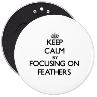 Keep Calm by focusing on Feathers Pinback Buttons